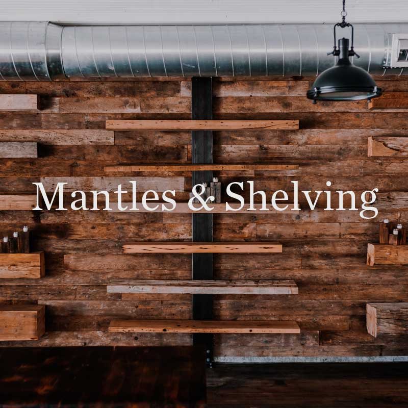 Mantles & shelving for homes and business